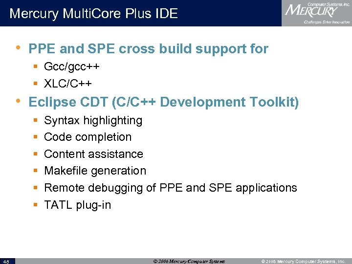 Mercury Multi. Core Plus IDE • PPE and SPE cross build support for §