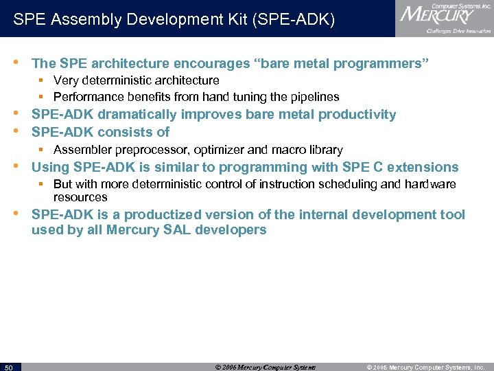 "SPE Assembly Development Kit (SPE-ADK) • The SPE architecture encourages ""bare metal programmers"" §"