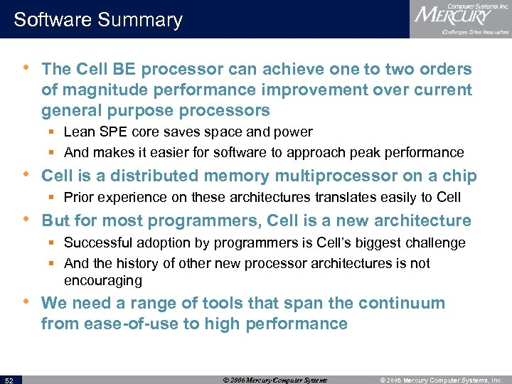Software Summary • The Cell BE processor can achieve one to two orders of
