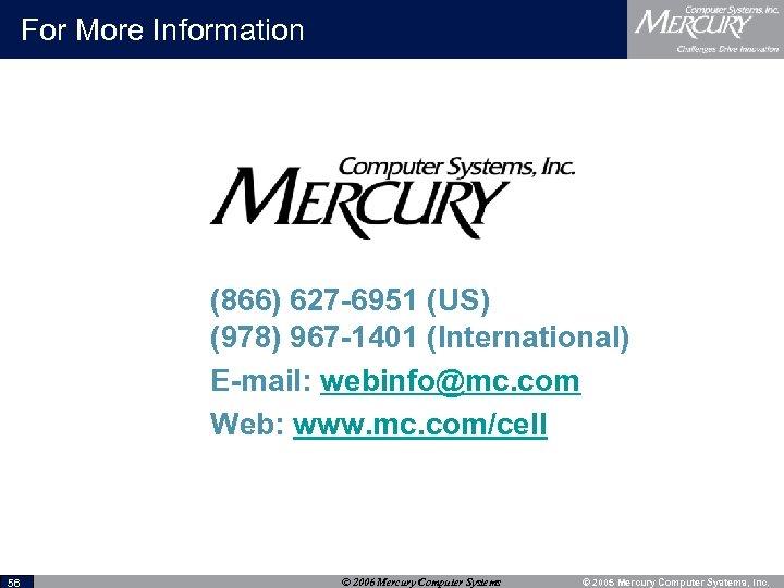 For More Information (866) 627 -6951 (US) (978) 967 -1401 (International) E-mail: webinfo@mc. com