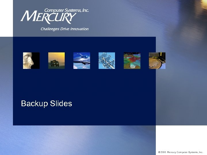 Backup Slides © 2006 Mercury Computer Systems, Inc.