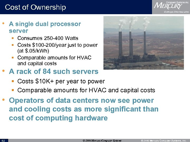 Cost of Ownership • A single dual processor server § Consumes 250 -400 Watts