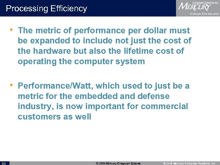 Processing Efficiency • The metric of performance per dollar must be expanded to include