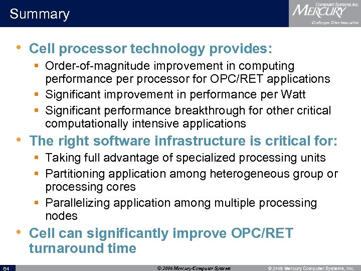 Summary • Cell processor technology provides: § Order-of-magnitude improvement in computing performance per processor