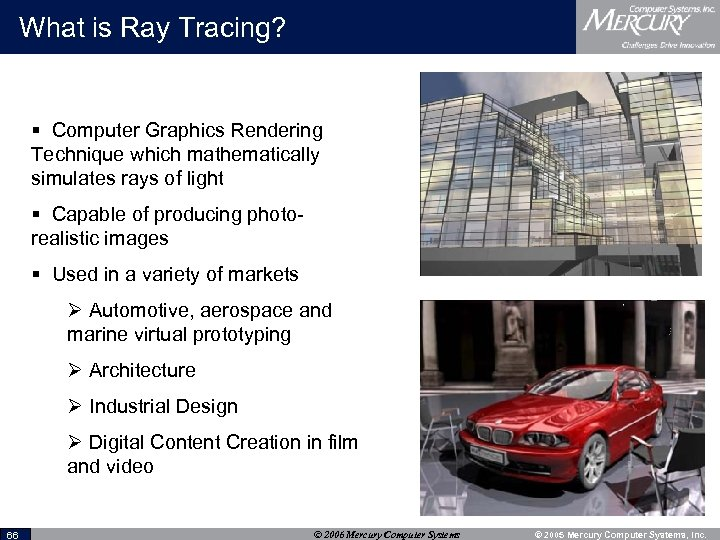What is Ray Tracing? § Computer Graphics Rendering Technique which mathematically simulates rays of
