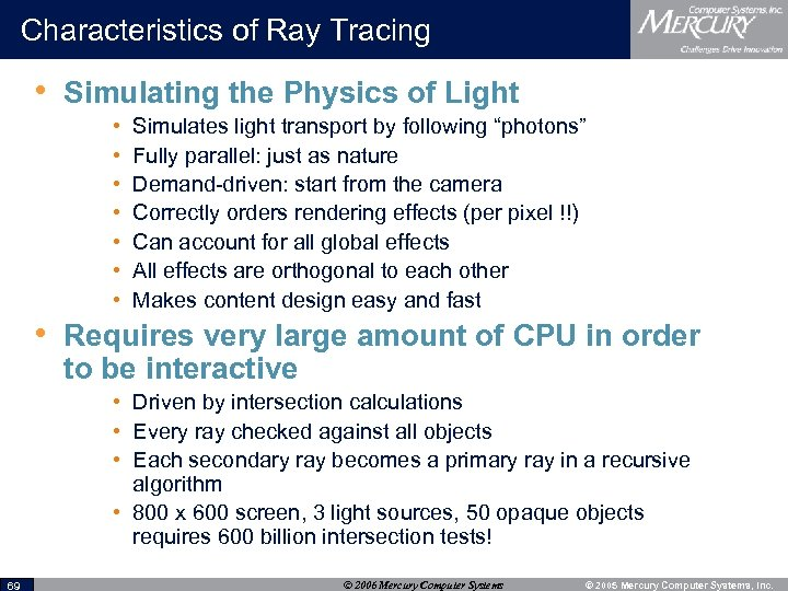 Characteristics of Ray Tracing • Simulating the Physics of Light • • Simulates light