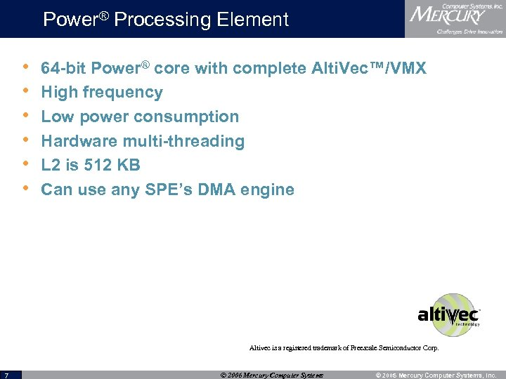 Power® Processing Element • • • 64 -bit Power® core with complete Alti. Vec™/VMX