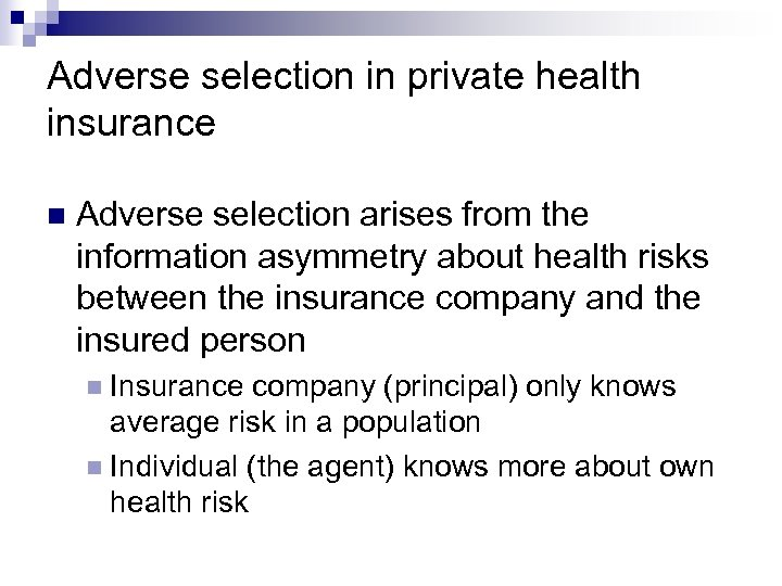 Adverse selection in private health insurance Adverse selection arises from the information asymmetry about
