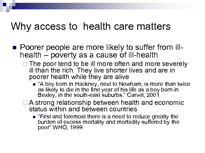 Why access to health care matters Poorer people are more likely to suffer from