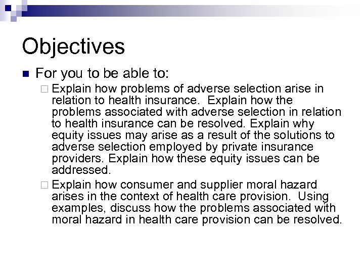 Objectives For you to be able to: Explain how problems of adverse selection arise