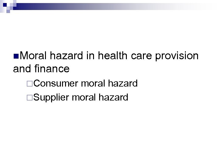 Moral hazard in health care provision and finance Consumer moral hazard Supplier moral