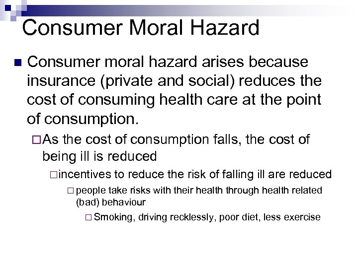 Consumer Moral Hazard Consumer moral hazard arises because insurance (private and social) reduces the
