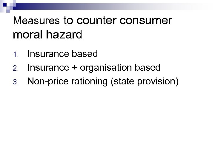 Measures to counter consumer moral hazard 1. 2. 3. Insurance based Insurance + organisation