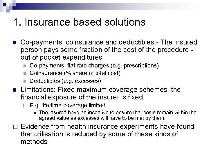 1. Insurance based solutions Co-payments, coinsurance and deductibles - The insured person pays some