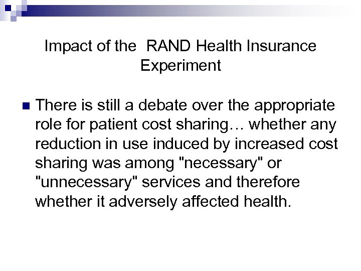 Impact of the RAND Health Insurance Experiment There is still a debate over the