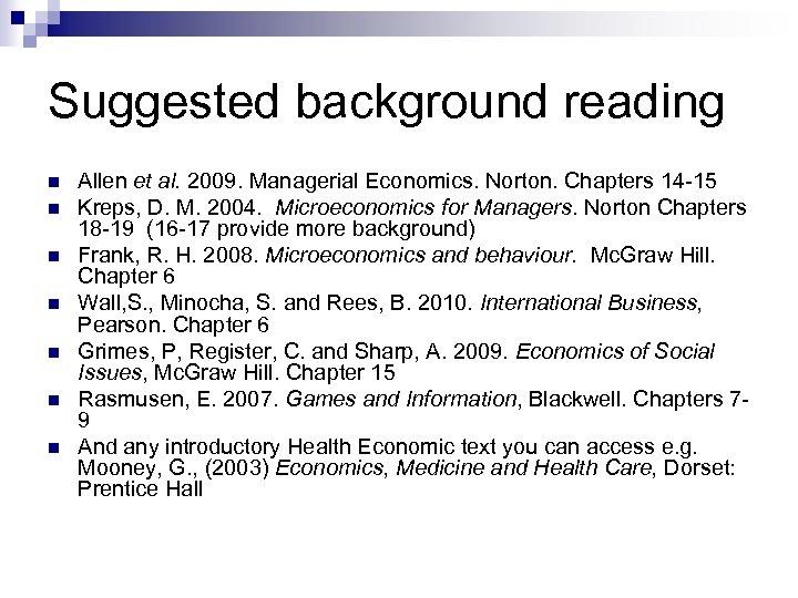 Suggested background reading Allen et al. 2009. Managerial Economics. Norton. Chapters 14 -15 Kreps,