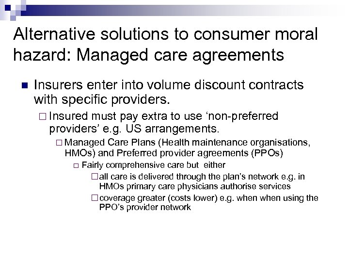 Alternative solutions to consumer moral hazard: Managed care agreements Insurers enter into volume discount