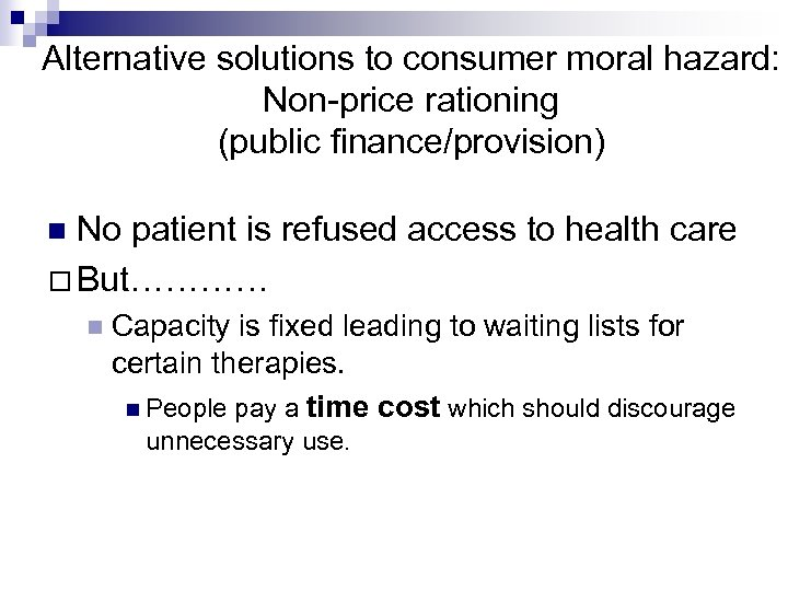 Alternative solutions to consumer moral hazard: Non-price rationing (public finance/provision) No patient is refused