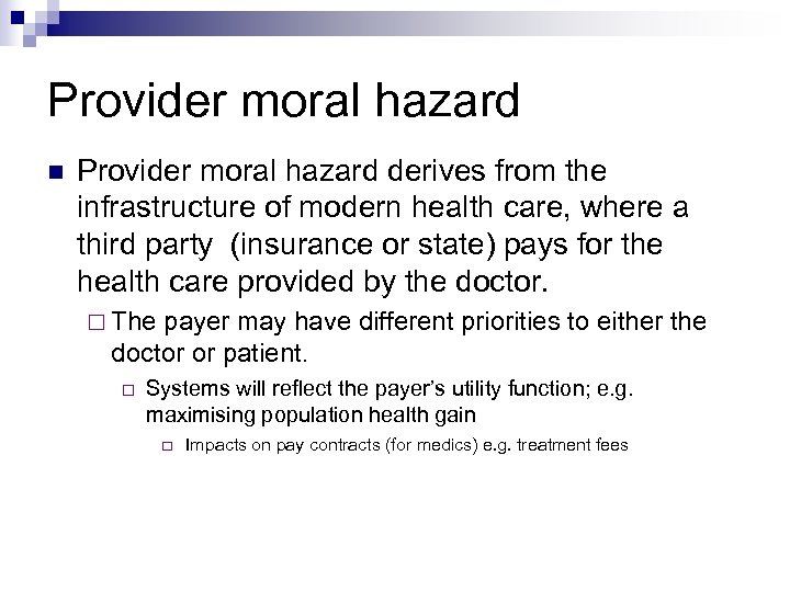 Provider moral hazard derives from the infrastructure of modern health care, where a third
