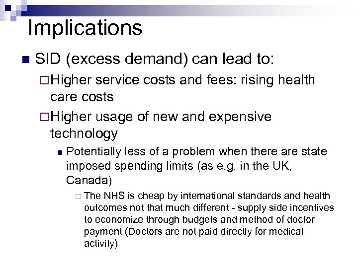 Implications SID (excess demand) can lead to: Higher service costs and fees: rising health