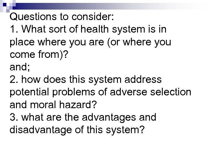 Questions to consider: 1. What sort of health system is in place where you