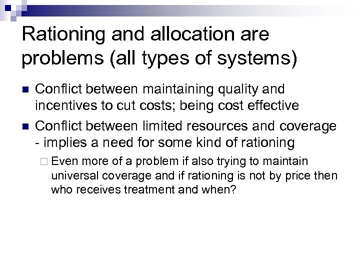 Rationing and allocation are problems (all types of systems) Conflict between maintaining quality and