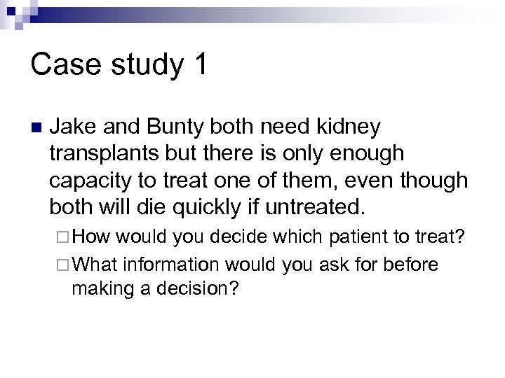 Case study 1 Jake and Bunty both need kidney transplants but there is only