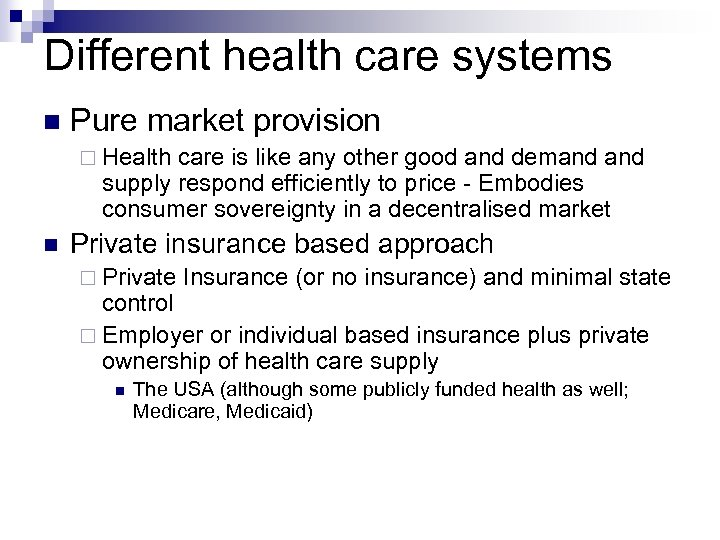 Different health care systems Pure market provision Health care is like any other good