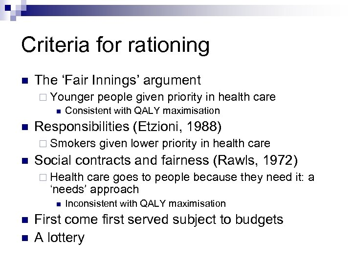 Criteria for rationing The 'Fair Innings' argument Younger people given priority in health Consistent