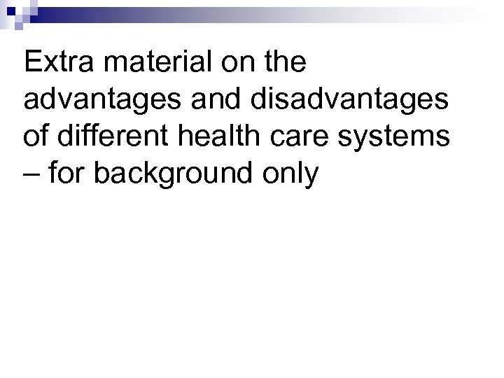 Extra material on the advantages and disadvantages of different health care systems – for