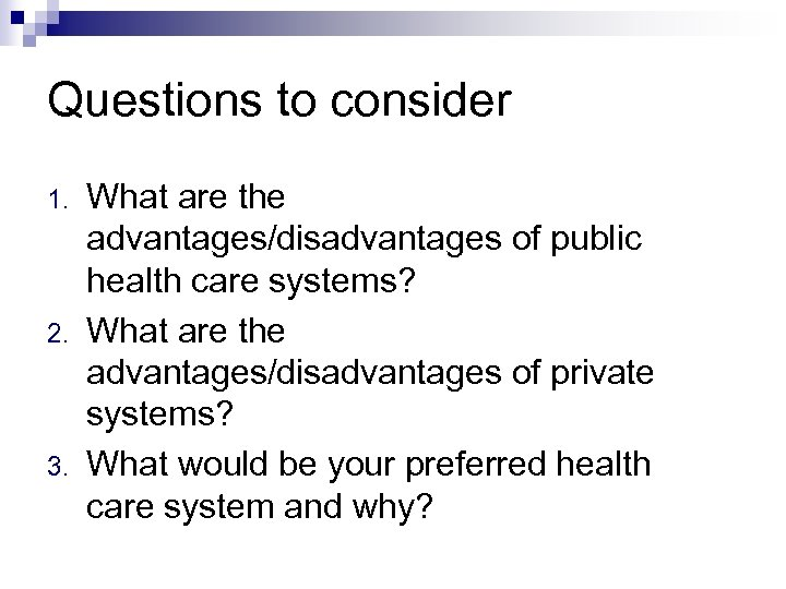 Questions to consider 1. 2. 3. What are the advantages/disadvantages of public health care
