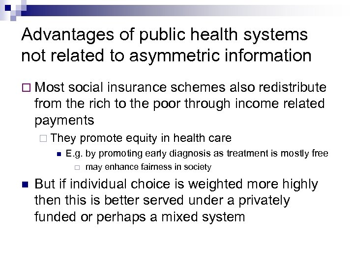 Advantages of public health systems not related to asymmetric information Most social insurance schemes