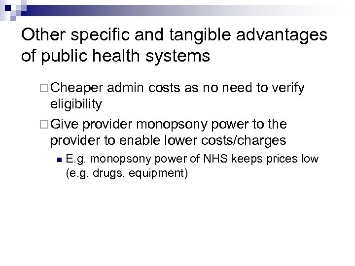 Other specific and tangible advantages of public health systems Cheaper admin costs as no