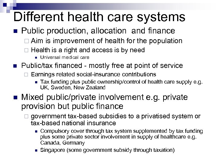 Different health care systems Public production, allocation and finance Aim Health is a right