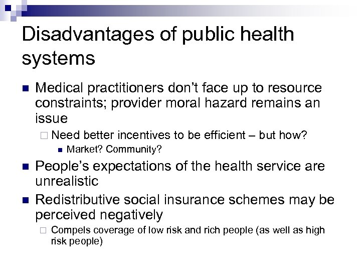 Disadvantages of public health systems Medical practitioners don't face up to resource constraints; provider