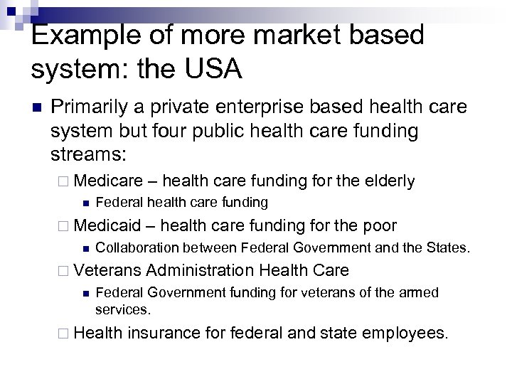 Example of more market based system: the USA Primarily a private enterprise based health