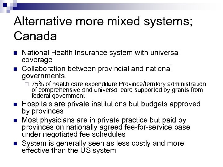 Alternative more mixed systems; Canada National Health Insurance system with universal coverage Collaboration between