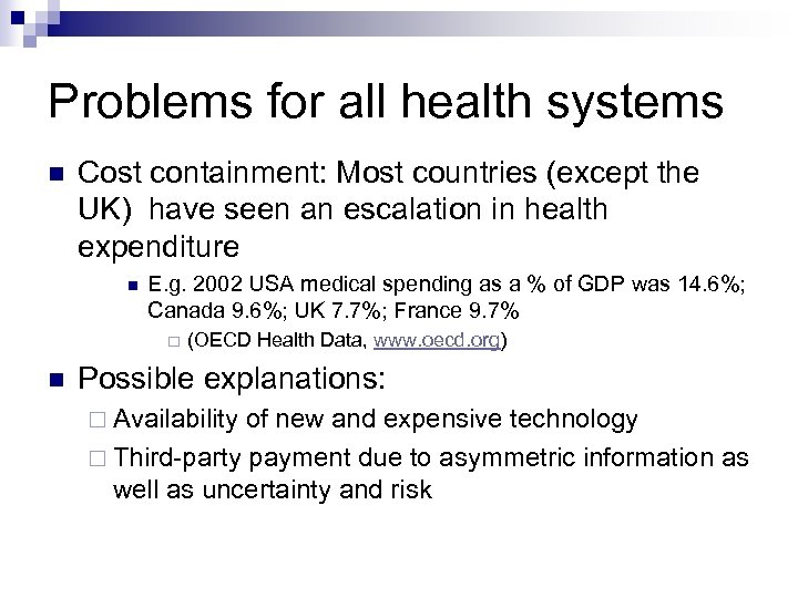 Problems for all health systems Cost containment: Most countries (except the UK) have seen