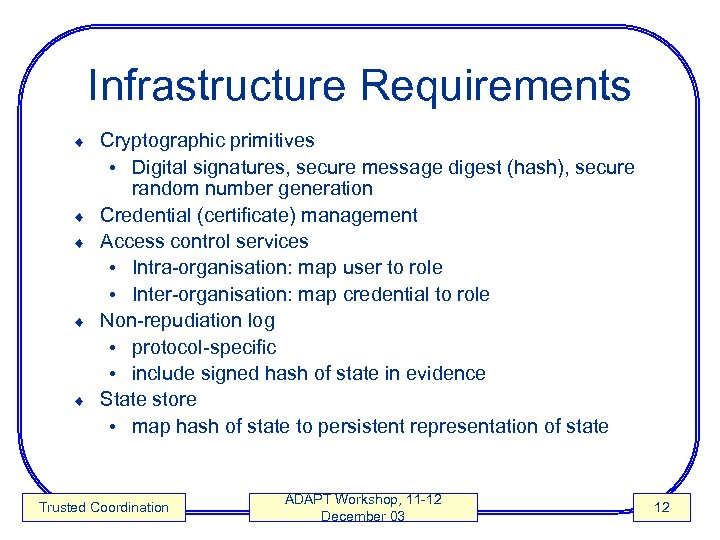 Infrastructure Requirements ¨ ¨ ¨ Cryptographic primitives • Digital signatures, secure message digest (hash),