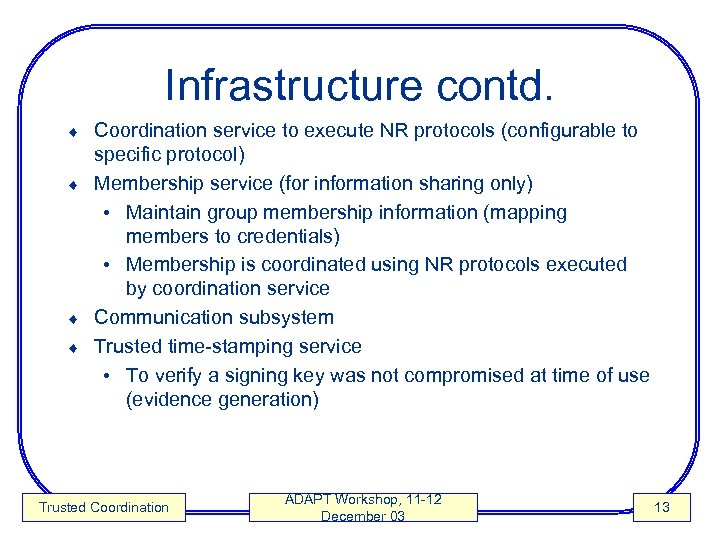 Infrastructure contd. Coordination service to execute NR protocols (configurable to specific protocol) ¨ Membership