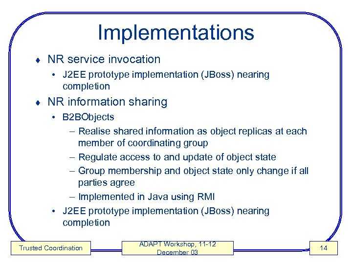 Implementations ¨ NR service invocation • J 2 EE prototype implementation (JBoss) nearing completion
