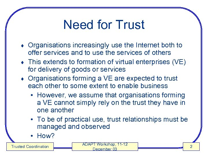 Need for Trust Organisations increasingly use the Internet both to offer services and to