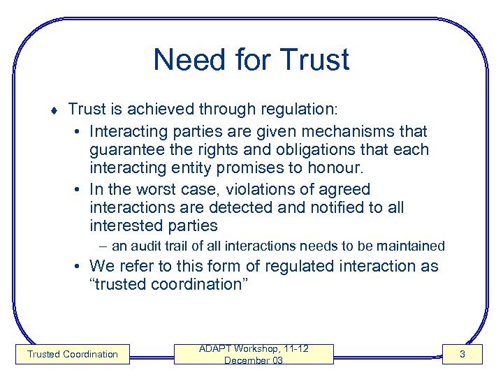 Need for Trust ¨ Trust is achieved through regulation: • Interacting parties are given
