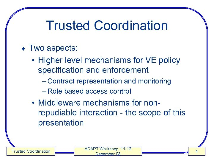 Trusted Coordination ¨ Two aspects: • Higher level mechanisms for VE policy specification and