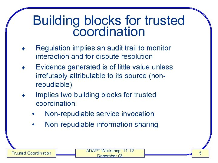 Building blocks for trusted coordination Regulation implies an audit trail to monitor interaction and