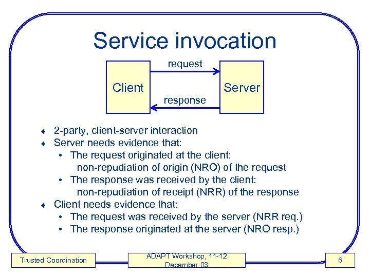 Service invocation request Client response Server 2 -party, client-server interaction Server needs evidence that: