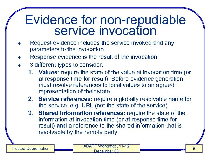 Evidence for non-repudiable service invocation ¨ ¨ ¨ Request evidence includes the service invoked
