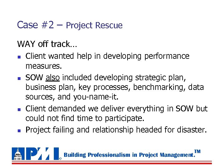 Case #2 – Project Rescue WAY off track… n n Client wanted help in