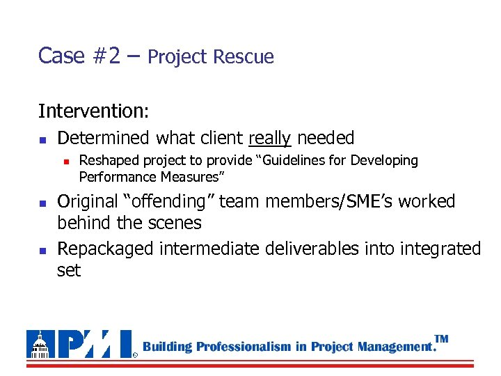 Case #2 – Project Rescue Intervention: n Determined what client really needed n n