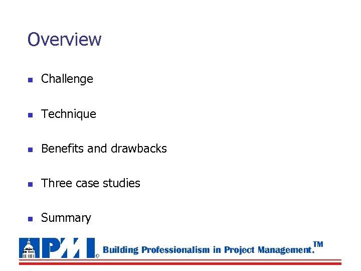 Overview n Challenge n Technique n Benefits and drawbacks n Three case studies n